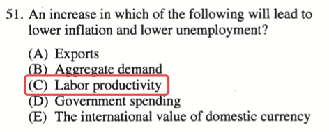 51. An increase in which of the following will lead to lower   inflation and lower unemployment? (A) Exports (C) Labor productivity   overnment spen Ing (E) The international value of domestic currency